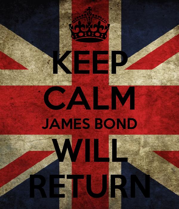 Keep Calm James Bond Will Return