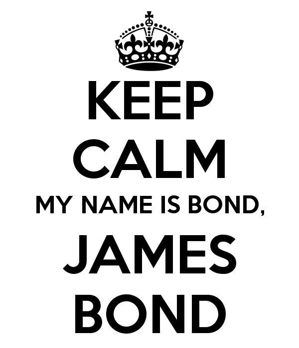 KEEP CALM MY NAME IS BOND, JAMES BOND